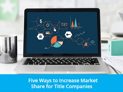 Five Ways to Increase Market Share for Title Companies